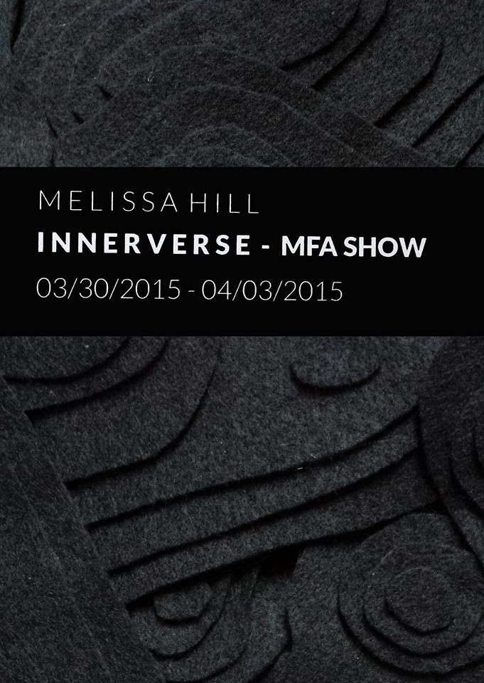 "Melissa Hill, ""Innerverse"". MFA Thesis Exhibit, March 30-April 3, 2015."